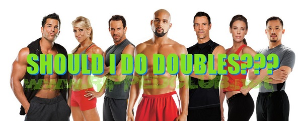 should I do doubles p90x p90x3 21 day fix insanity max30 t25